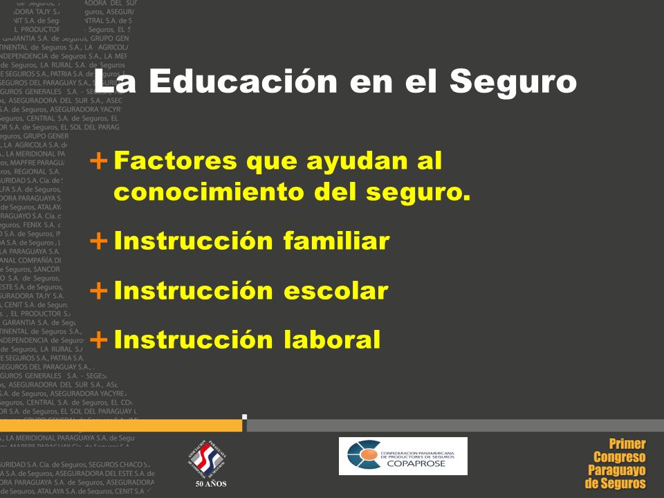 La Educación en el Seguro Factores que ayudan al conocimiento del seguro. Instrucción familiar Instrucción escolar Instrucción laboral