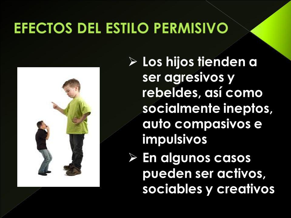 Los hijos tienden a ser agresivos y rebeldes, así como socialmente ineptos, auto compasivos e impulsivos En algunos casos pueden ser activos, sociables y creativos
