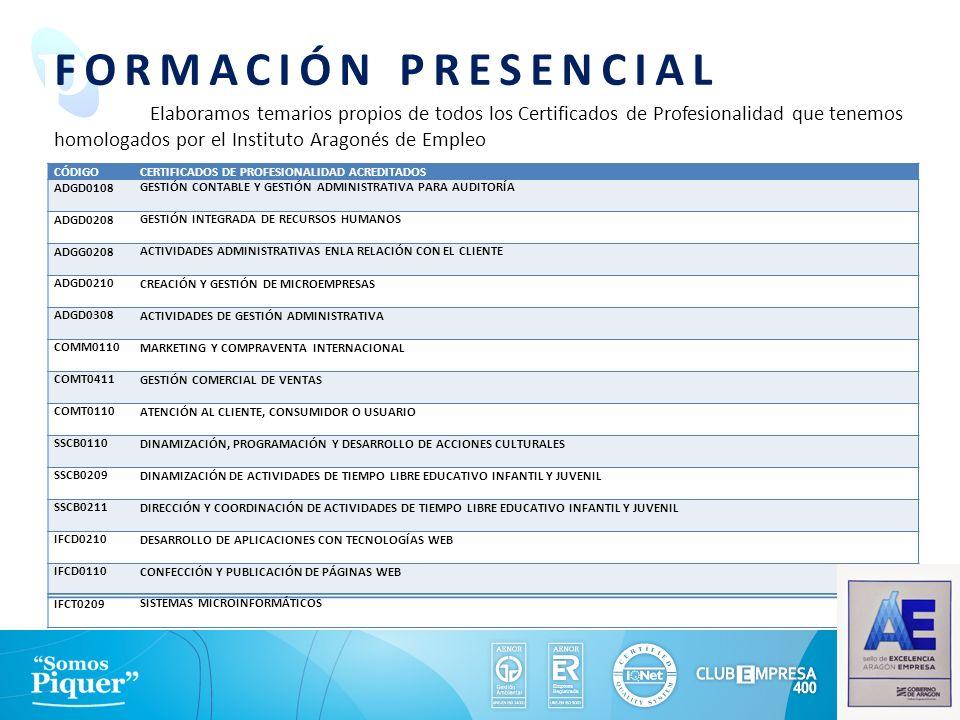 FORMACIÓN PRESENCIAL Elaboramos temarios propios de todos los Certificados de Profesionalidad que tenemos homologados por el Instituto Aragonés de Emp