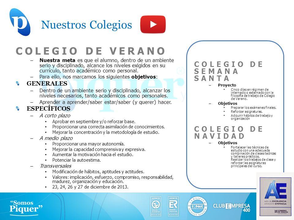 Nuestros Colegios COLEGIO DE VERANO –Nuestra meta es que el alumno, dentro de un ambiente serio y disciplinado, alcance los niveles exigidos en su cur