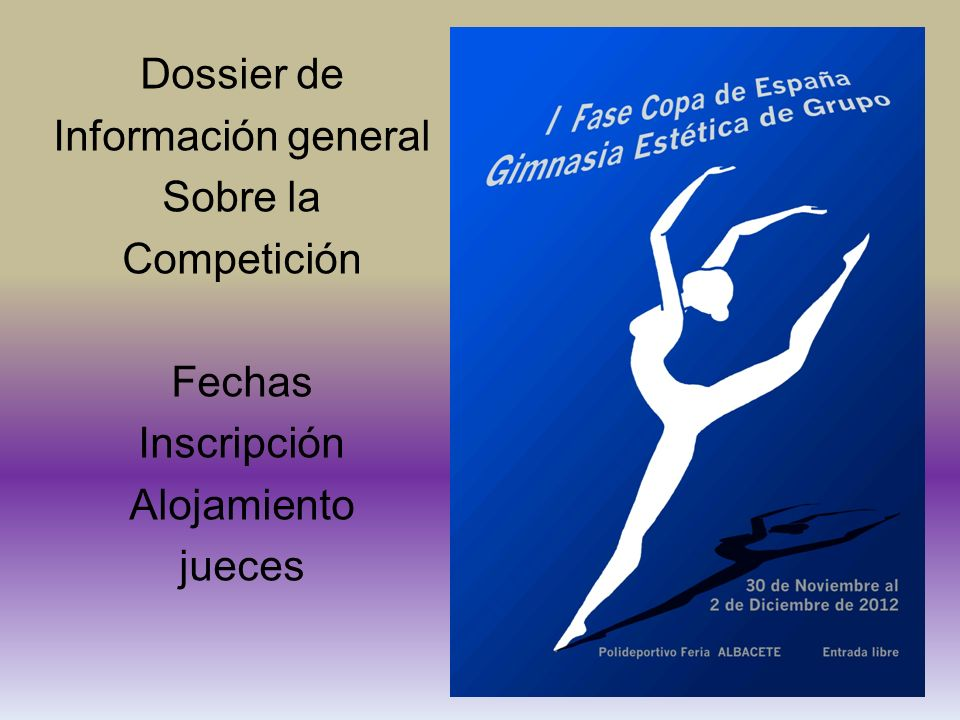Dossier de Información general Sobre la Competición Fechas Inscripción Alojamiento jueces