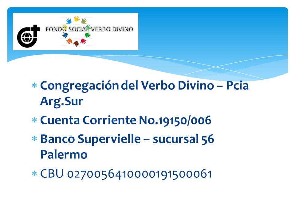 Congregación del Verbo Divino – Pcia Arg.Sur Cuenta Corriente No.19150/006 Banco Supervielle – sucursal 56 Palermo CBU 0270056410000191500061