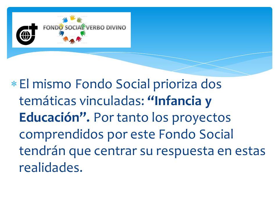 El mismo Fondo Social prioriza dos temáticas vinculadas: Infancia y Educación. Por tanto los proyectos comprendidos por este Fondo Social tendrán que