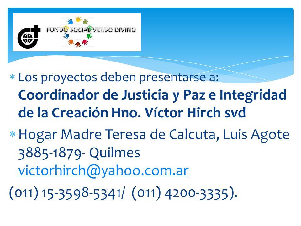 Los proyectos deben presentarse a: Coordinador de Justicia y Paz e Integridad de la Creación Hno. Víctor Hirch svd Hogar Madre Teresa de Calcuta, Luis