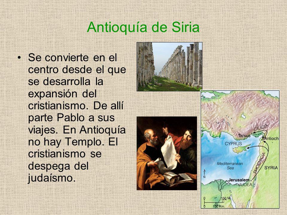 Antioquía de Siria Se convierte en el centro desde el que se desarrolla la expansión del cristianismo. De allí parte Pablo a sus viajes. En Antioquía