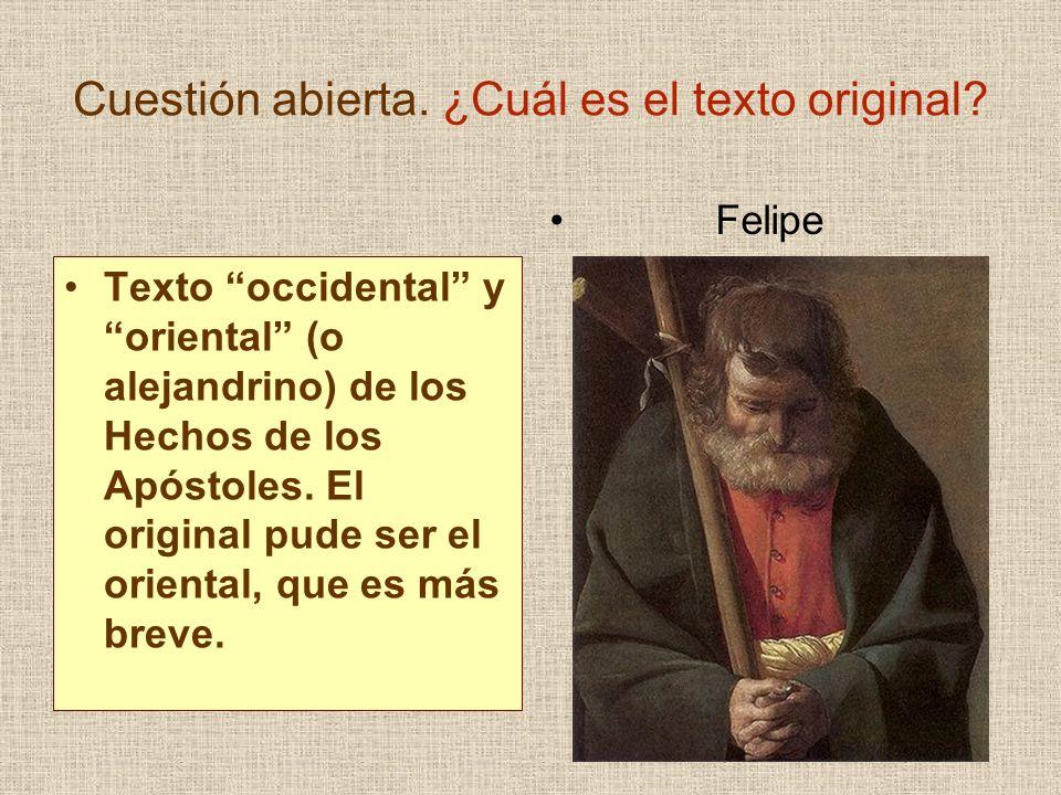 Cuestión abierta. ¿Cuál es el texto original? Texto occidental y oriental (o alejandrino) de los Hechos de los Apóstoles. El original pude ser el orie