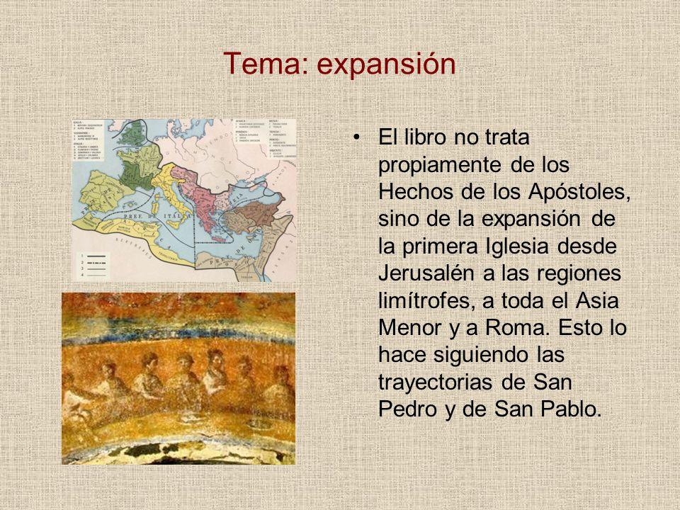Tema: expansión El libro no trata propiamente de los Hechos de los Apóstoles, sino de la expansión de la primera Iglesia desde Jerusalén a las regione