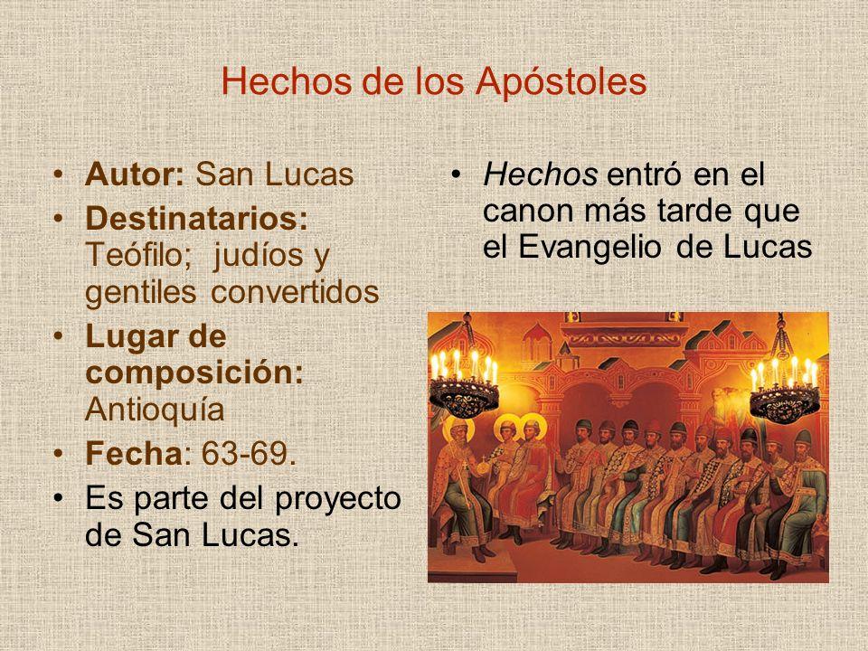 Hechos de los Apóstoles Autor: San Lucas Destinatarios: Teófilo; judíos y gentiles convertidos Lugar de composición: Antioquía Fecha: 63-69. Es parte