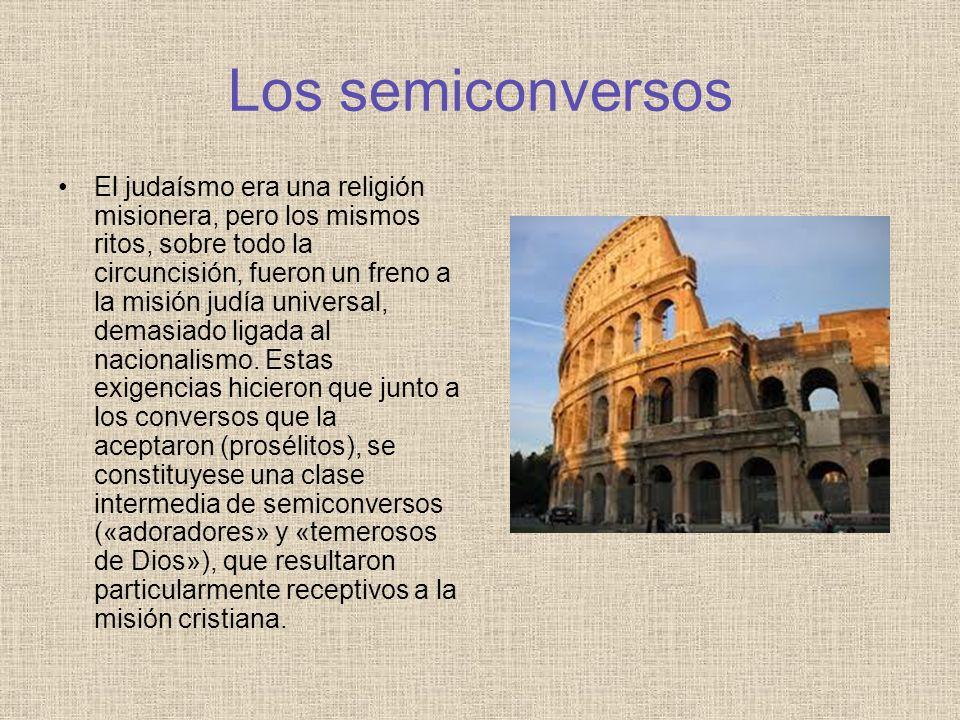 Los semiconversos El judaísmo era una religión misionera, pero los mismos ritos, sobre todo la circuncisión, fueron un freno a la misión judía univers
