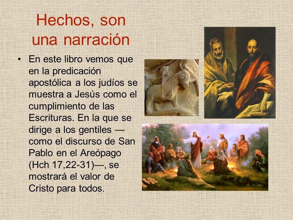 Hechos, son una narración En este libro vemos que en la predicación apostólica a los judíos se muestra a Jesús como el cumplimiento de las Escrituras.