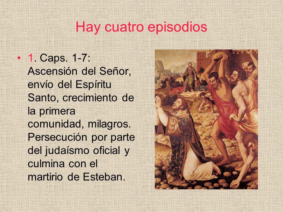 Hay cuatro episodios 1. Caps. 1-7: Ascensión del Señor, envío del Espíritu Santo, crecimiento de la primera comunidad, milagros. Persecución por parte