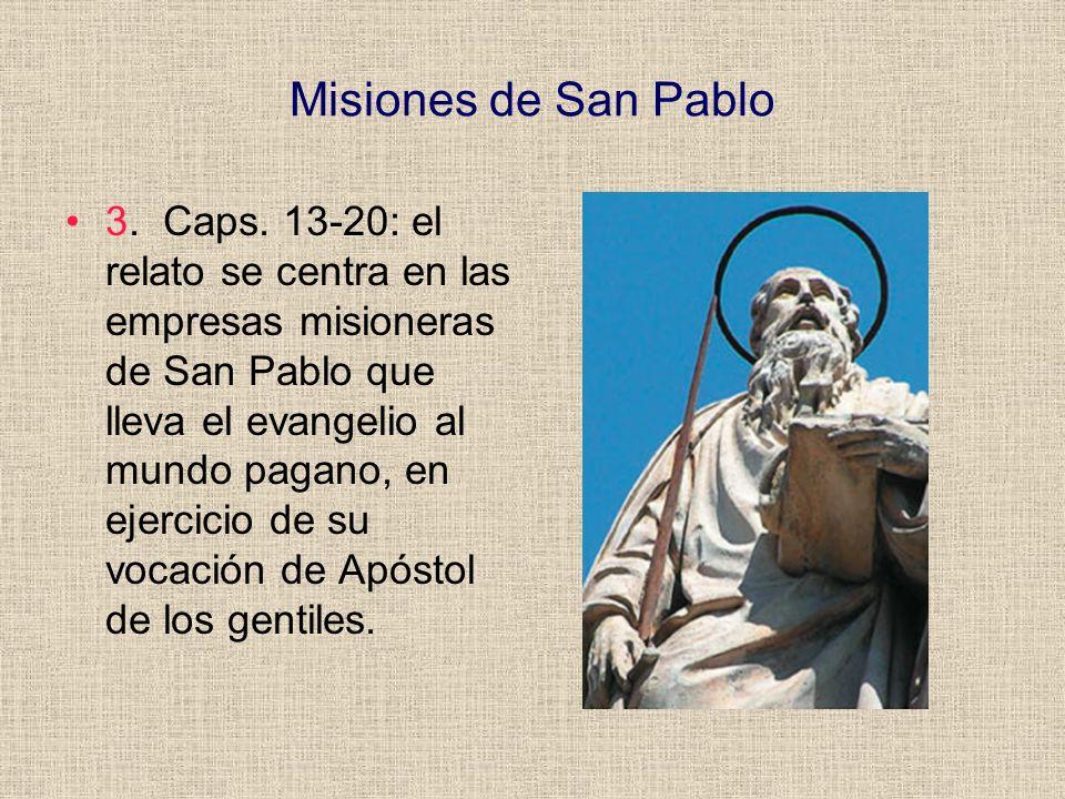 Misiones de San Pablo 3. Caps. 13-20: el relato se centra en las empresas misioneras de San Pablo que lleva el evangelio al mundo pagano, en ejercicio