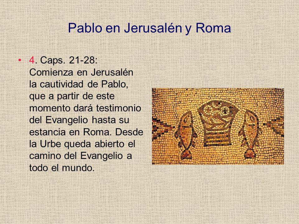 Pablo en Jerusalén y Roma 4. Caps. 21-28: Comienza en Jerusalén la cautividad de Pablo, que a partir de este momento dará testimonio del Evangelio has