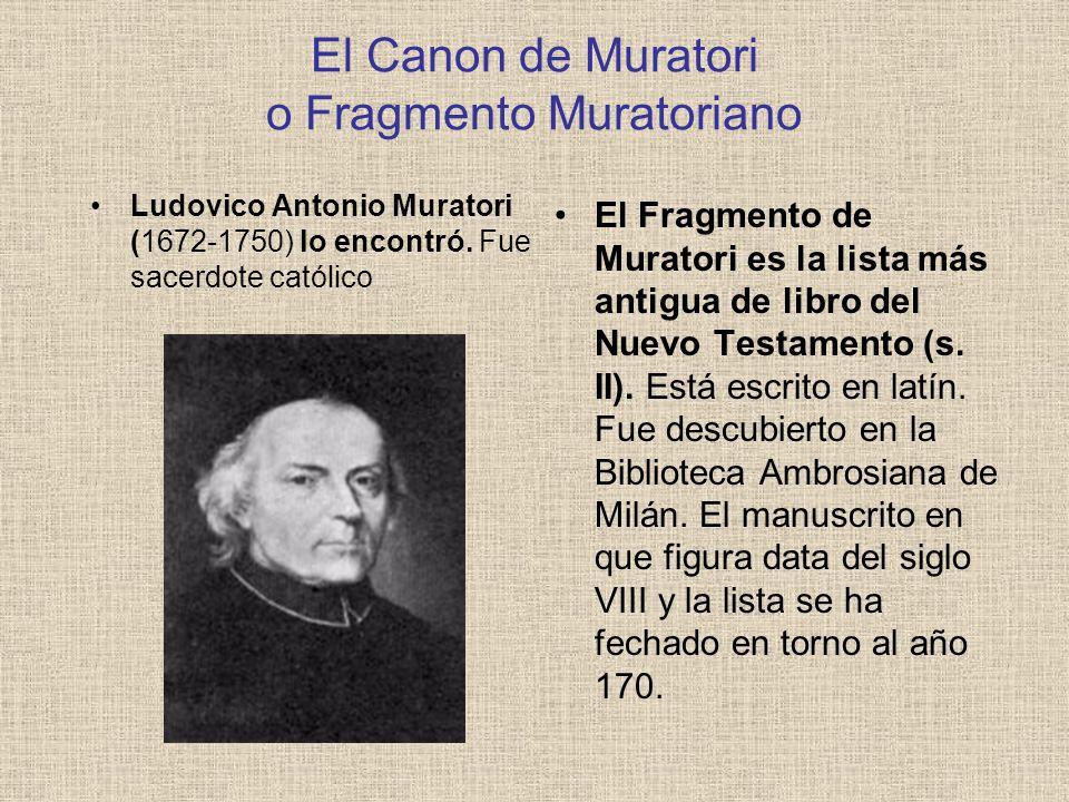 El Canon de Muratori o Fragmento Muratoriano El Fragmento de Muratori es la lista más antigua de libro del Nuevo Testamento (s. II). Está escrito en l