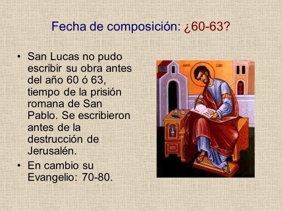 Fecha de composición: ¿60-63? San Lucas no pudo escribir su obra antes del año 60 ó 63, tiempo de la prisión romana de San Pablo. Se escribieron antes