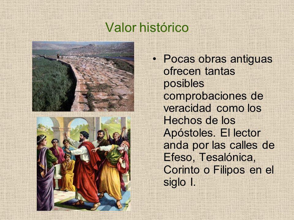 Valor histórico Pocas obras antiguas ofrecen tantas posibles comprobaciones de veracidad como los Hechos de los Apóstoles. El lector anda por las call