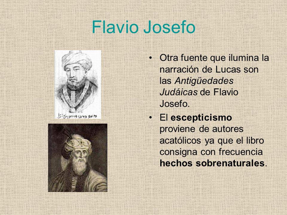 Flavio Josefo Otra fuente que ilumina la narración de Lucas son las Antigüedades Judáicas de Flavio Josefo. El escepticismo proviene de autores acatól