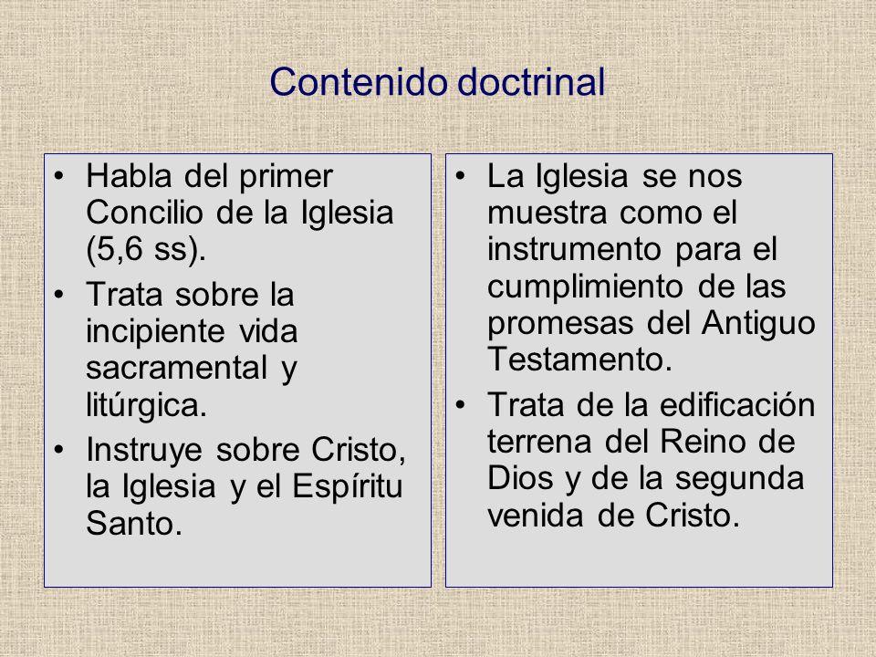 Contenido doctrinal Habla del primer Concilio de la Iglesia (5,6 ss). Trata sobre la incipiente vida sacramental y litúrgica. Instruye sobre Cristo, l