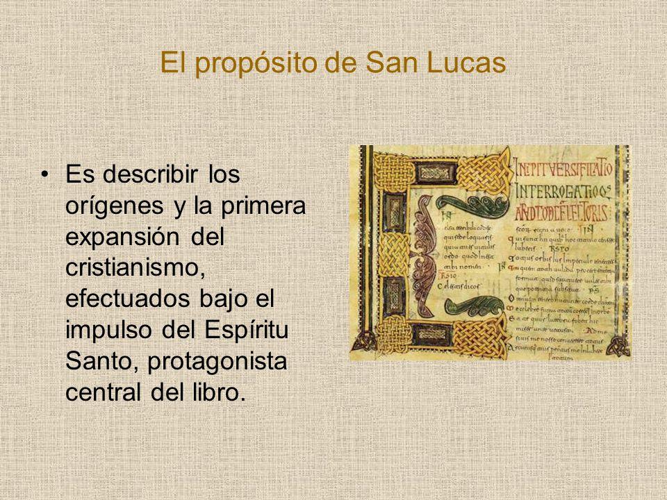 El propósito de San Lucas Es describir los orígenes y la primera expansión del cristianismo, efectuados bajo el impulso del Espíritu Santo, protagonis
