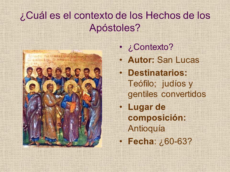 ¿Cuál es el contexto de los Hechos de los Apóstoles? ¿Contexto? Autor: San Lucas Destinatarios: Teófilo; judíos y gentiles convertidos Lugar de compos