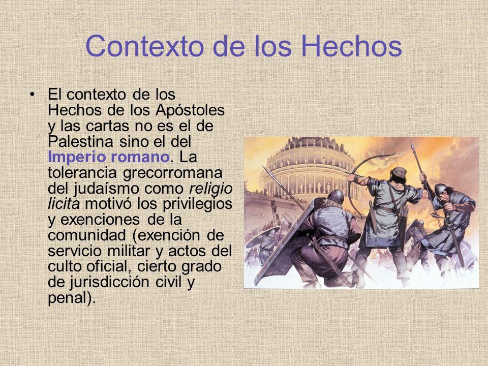 Contexto de los Hechos El contexto de los Hechos de los Apóstoles y las cartas no es el de Palestina sino el del Imperio romano. La tolerancia grecorr