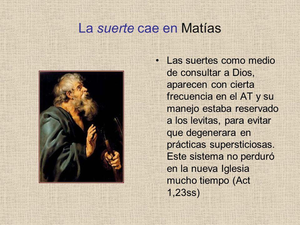 La suerte cae en Matías Las suertes como medio de consultar a Dios, aparecen con cierta frecuencia en el AT y su manejo estaba reservado a los levitas