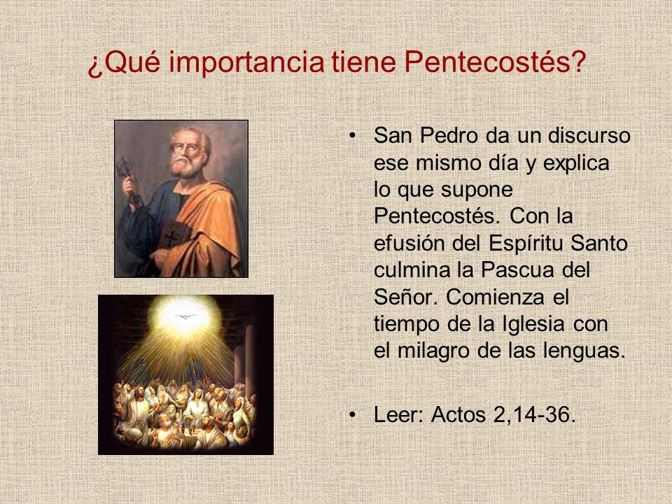 ¿Qué importancia tiene Pentecostés? San Pedro da un discurso ese mismo día y explica lo que supone Pentecostés. Con la efusión del Espíritu Santo culm