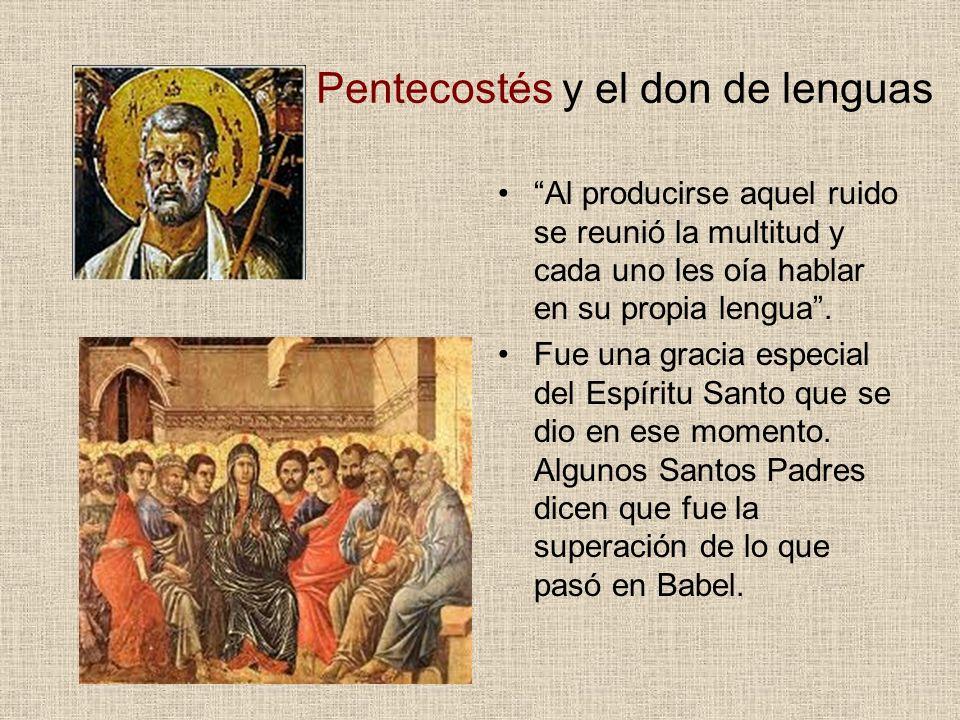 Pentecostés y el don de lenguas Al producirse aquel ruido se reunió la multitud y cada uno les oía hablar en su propia lengua. Fue una gracia especial