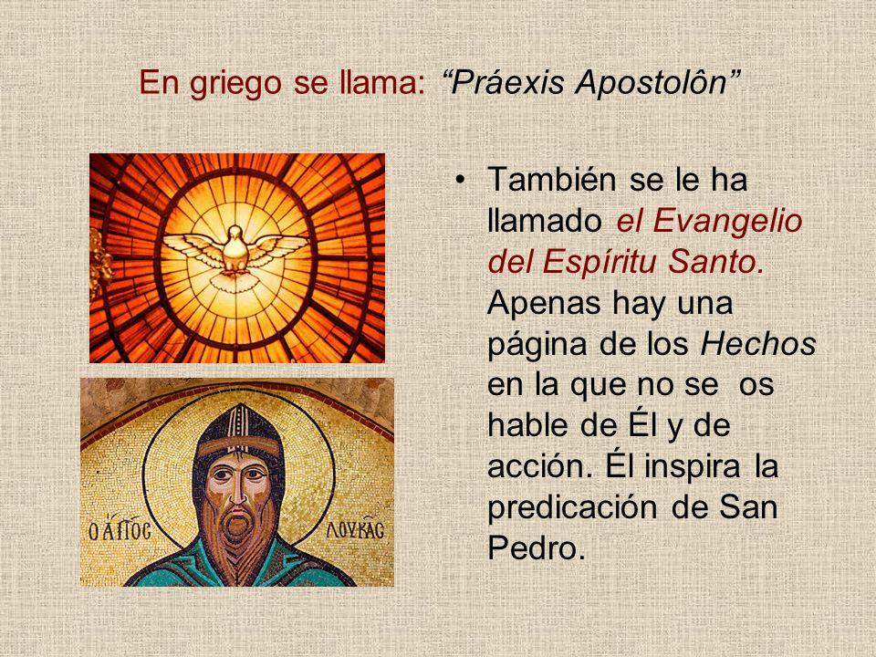 En griego se llama: Práexis Apostolôn También se le ha llamado el Evangelio del Espíritu Santo. Apenas hay una página de los Hechos en la que no se os