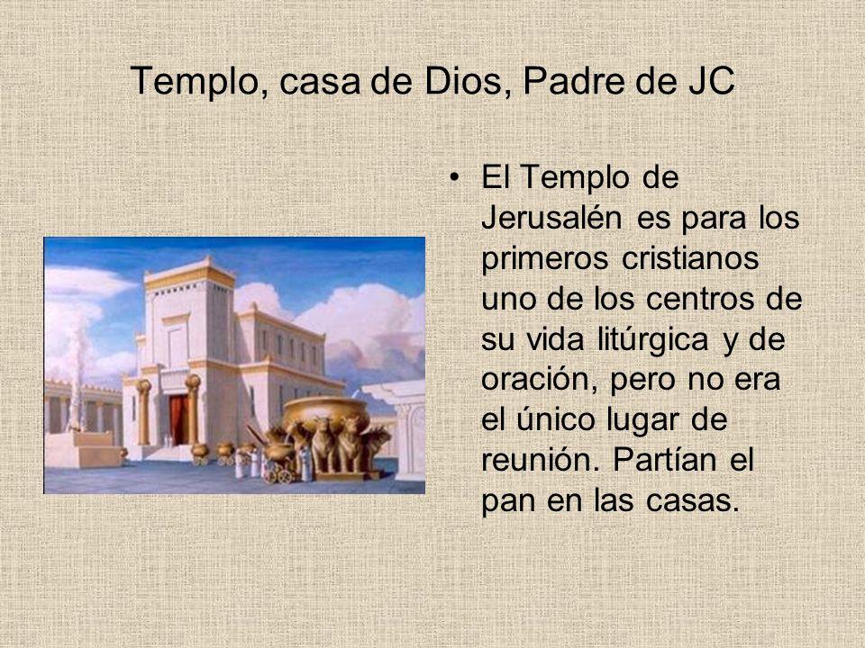 Templo, casa de Dios, Padre de JC El Templo de Jerusalén es para los primeros cristianos uno de los centros de su vida litúrgica y de oración, pero no