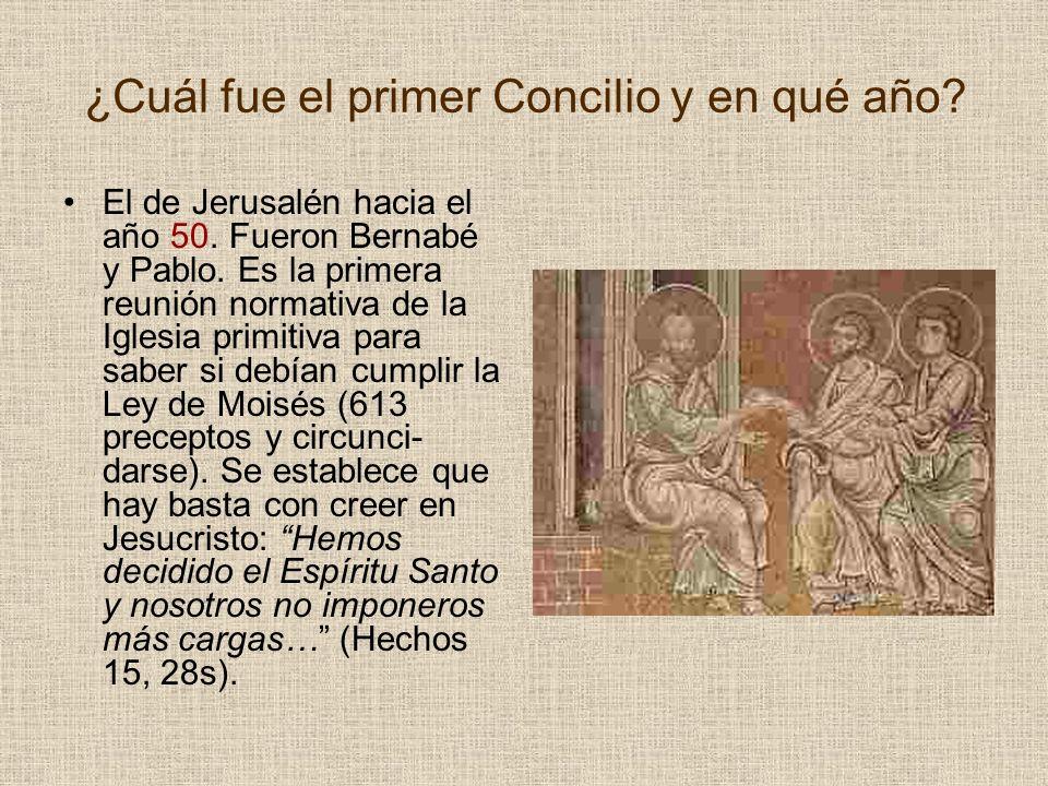 ¿Cuál fue el primer Concilio y en qué año? El de Jerusalén hacia el año 50. Fueron Bernabé y Pablo. Es la primera reunión normativa de la Iglesia prim