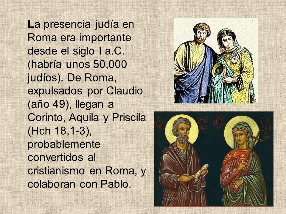 La presencia judía en Roma era importante desde el siglo I a.C. (habría unos 50,000 judíos). De Roma, expulsados por Claudio (año 49), llegan a Corint