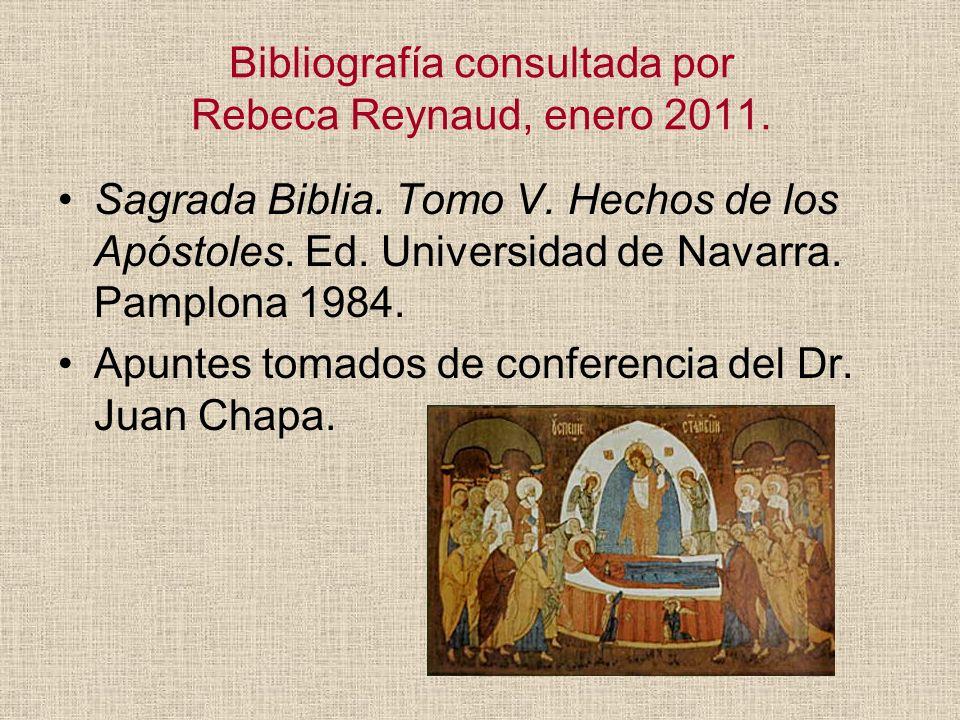 Bibliografía consultada por Rebeca Reynaud, enero 2011. Sagrada Biblia. Tomo V. Hechos de los Apóstoles. Ed. Universidad de Navarra. Pamplona 1984. Ap