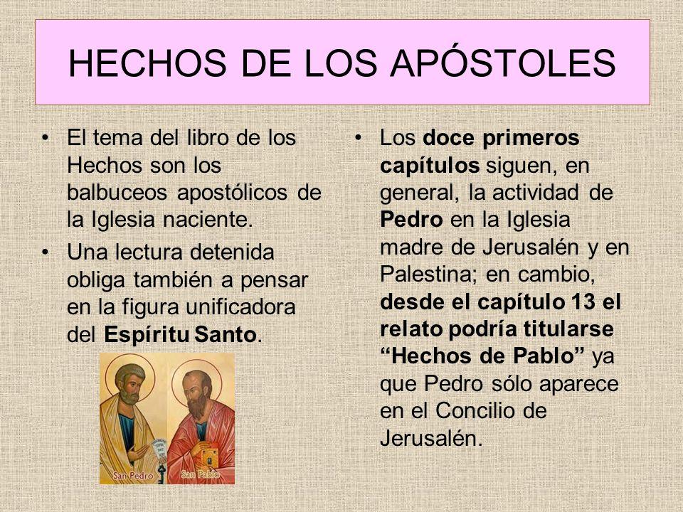 HECHOS DE LOS APÓSTOLES El tema del libro de los Hechos son los balbuceos apostólicos de la Iglesia naciente. Una lectura detenida obliga también a pe