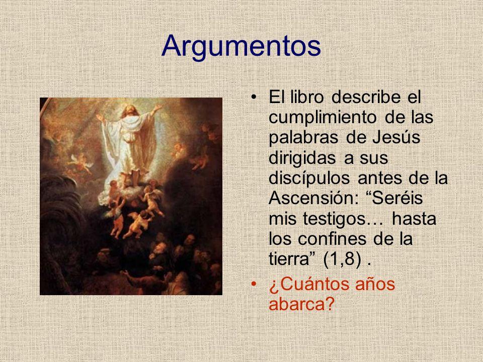 Argumentos El libro describe el cumplimiento de las palabras de Jesús dirigidas a sus discípulos antes de la Ascensión: Seréis mis testigos… hasta los