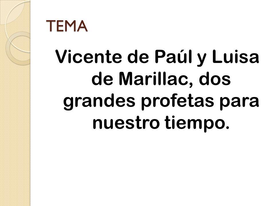 TEMA Vicente de Paúl y Luisa de Marillac, dos grandes profetas para nuestro tiempo.
