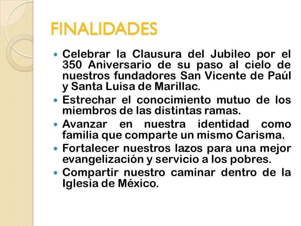 FINALIDADES Celebrar la Clausura del Jubileo por el 350 Aniversario de su paso al cielo de nuestros fundadores San Vicente de Paúl y Santa Luisa de Marillac.