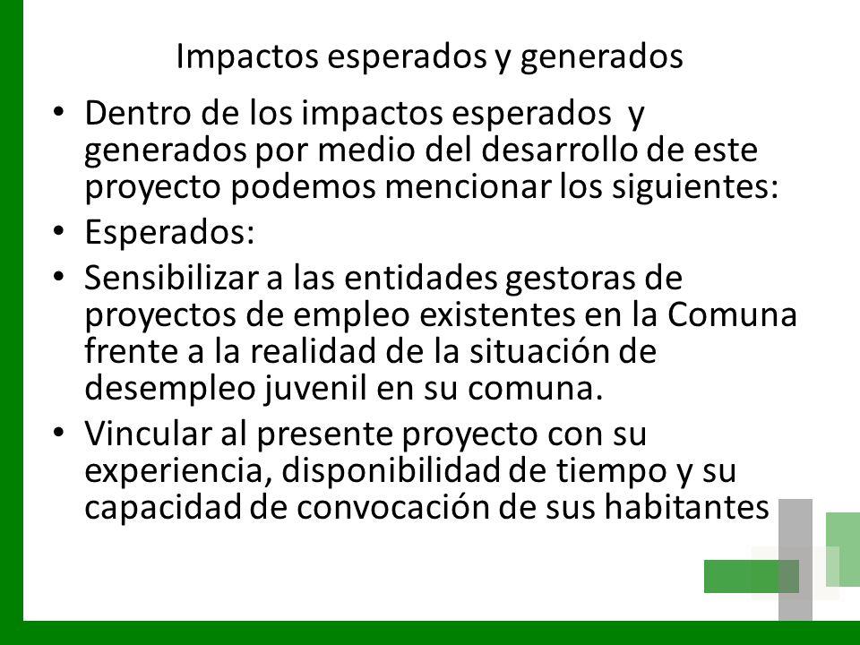 Impactos esperados y generados Dentro de los impactos esperados y generados por medio del desarrollo de este proyecto podemos mencionar los siguientes