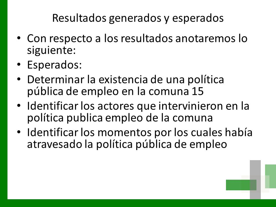 Resultados generados y esperados Con respecto a los resultados anotaremos lo siguiente: Esperados: Determinar la existencia de una política pública de