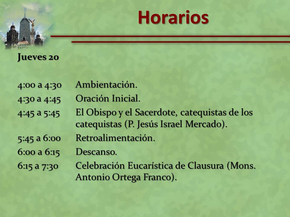 Jueves 20 4:00 a 4:30Ambientación. 4:30 a 4:45Oración Inicial. 4:45 a 5:45El Obispo y el Sacerdote, catequistas de los catequistas (P. Jesús Israel Me