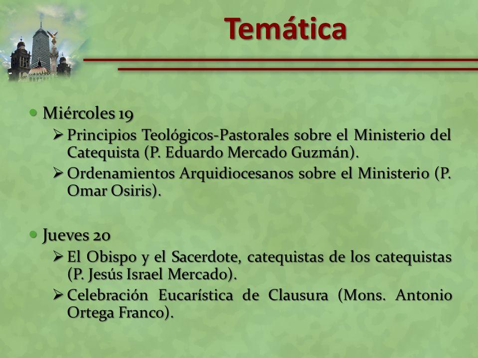 Miércoles 19 Miércoles 19 Principios Teológicos-Pastorales sobre el Ministerio del Catequista (P. Eduardo Mercado Guzmán). Principios Teológicos-Pasto