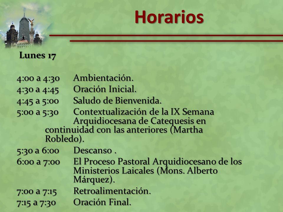 Lunes 17 Lunes 17 4:00 a 4:30Ambientación. 4:30 a 4:45Oración Inicial. 4:45 a 5:00Saludo de Bienvenida. 5:00 a 5:30Contextualización de la IX Semana A