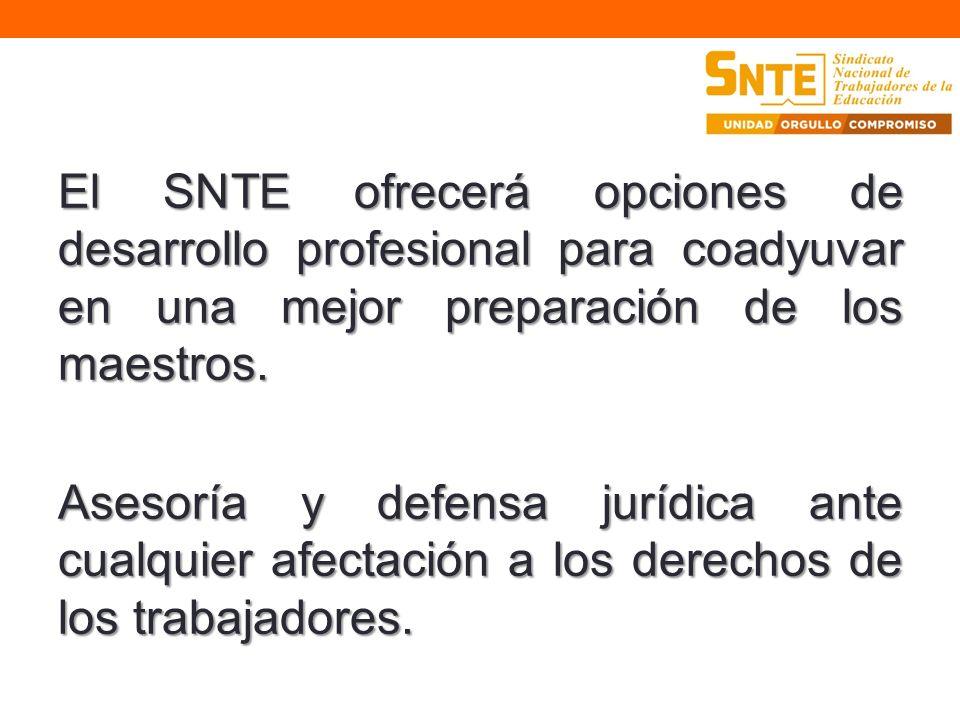 El SNTE ofrecerá opciones de desarrollo profesional para coadyuvar en una mejor preparación de los maestros. Asesoría y defensa jurídica ante cualquie