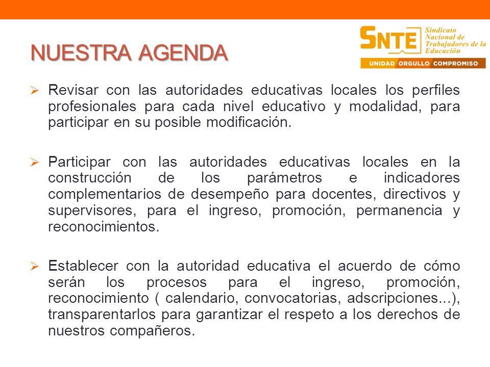 NUESTRA AGENDA Revisar con las autoridades educativas locales los perfiles profesionales para cada nivel educativo y modalidad, para participar en su