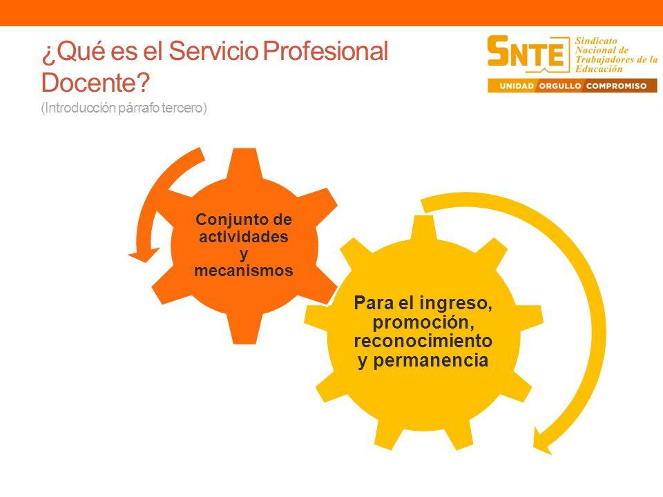 ¿Qué es el Servicio Profesional Docente? (Introducción párrafo tercero) Para el ingreso, promoción, reconocimiento y permanencia Conjunto de actividad