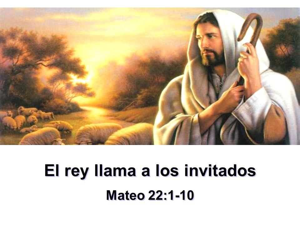 El rey llama a los invitados Mateo 22:1-10 El rey llama a los invitados Mateo 22:1-10