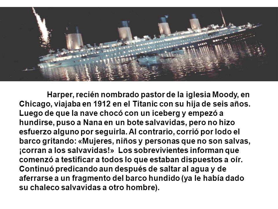 Harper, recién nombrado pastor de la iglesia Moody, en Chicago, viajaba en 1912 en el Titanic con su hija de seis años. Luego de que la nave chocó con