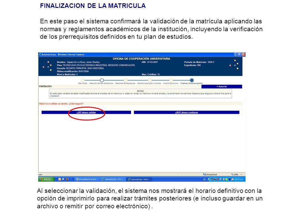 FINALIZACION DE LA MATRICULA En este paso el sistema confirmará la validación de la matrícula aplicando las normas y reglamentos académicos de la inst