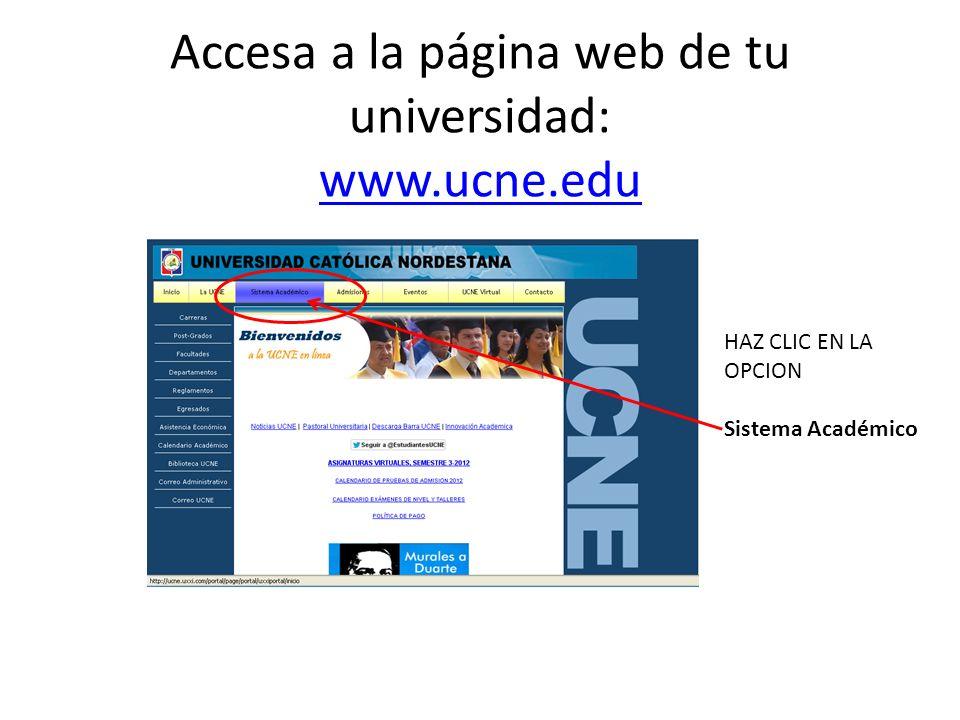 Accesa a la página web de tu universidad: www.ucne.edu www.ucne.edu HAZ CLIC EN LA OPCION Sistema Académico