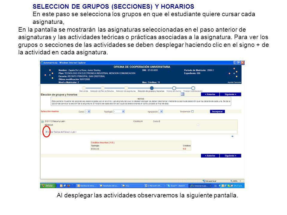 SELECCION DE GRUPOS (SECCIONES) Y HORARIOS En este paso se selecciona los grupos en que el estudiante quiere cursar cada asignatura, En la pantalla se